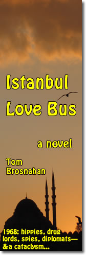 Istanbul Love Bus, a novel: 1968, hippies, drug lords, Soviet spies, & a plot to destroy a masterpiece